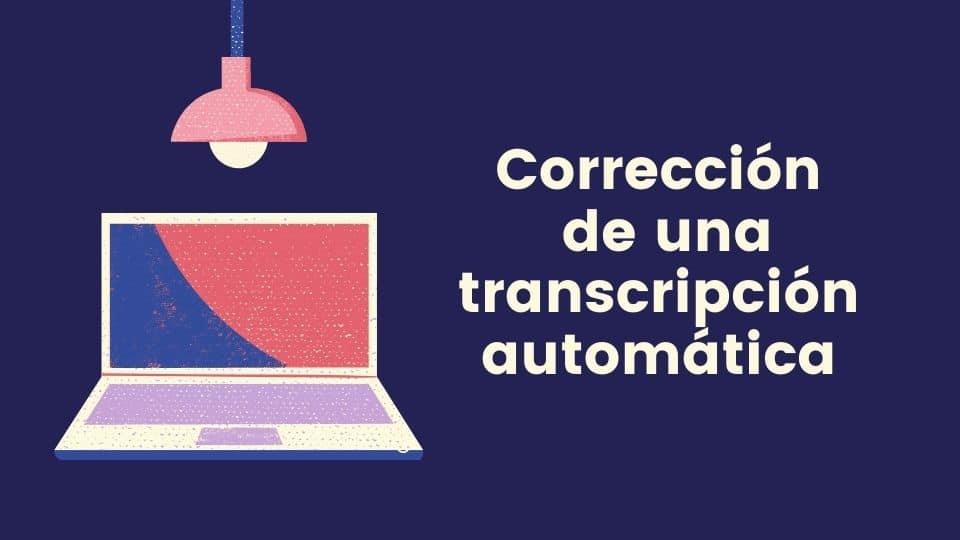 Cómo corregir una transcripción automática